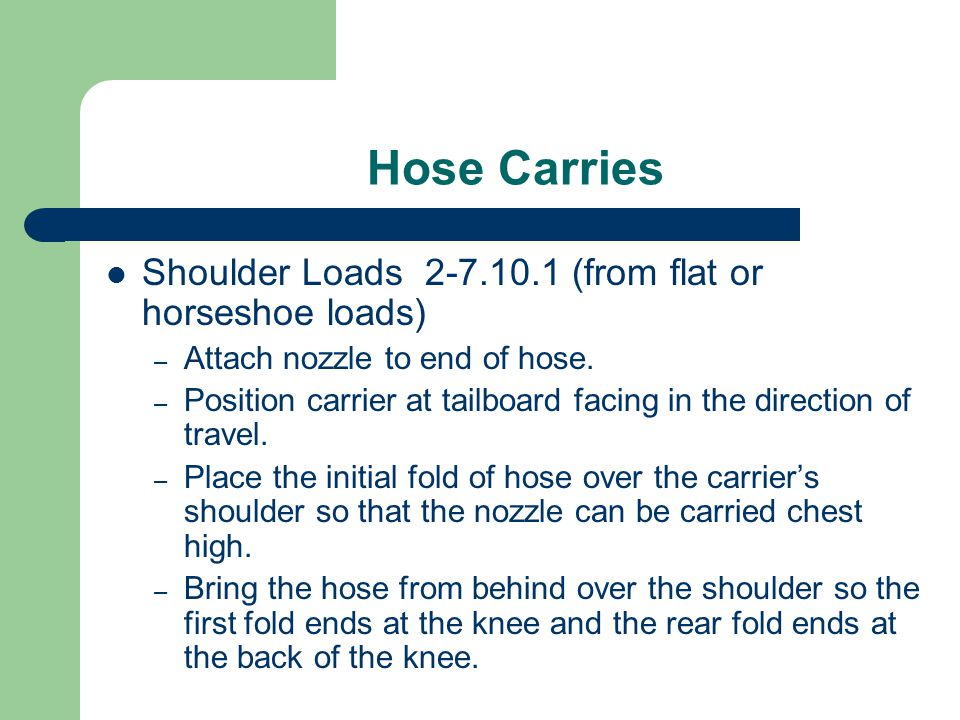 Hose Carries Shoulder Loads 2-7.10.1 (from flat or horseshoe loads)