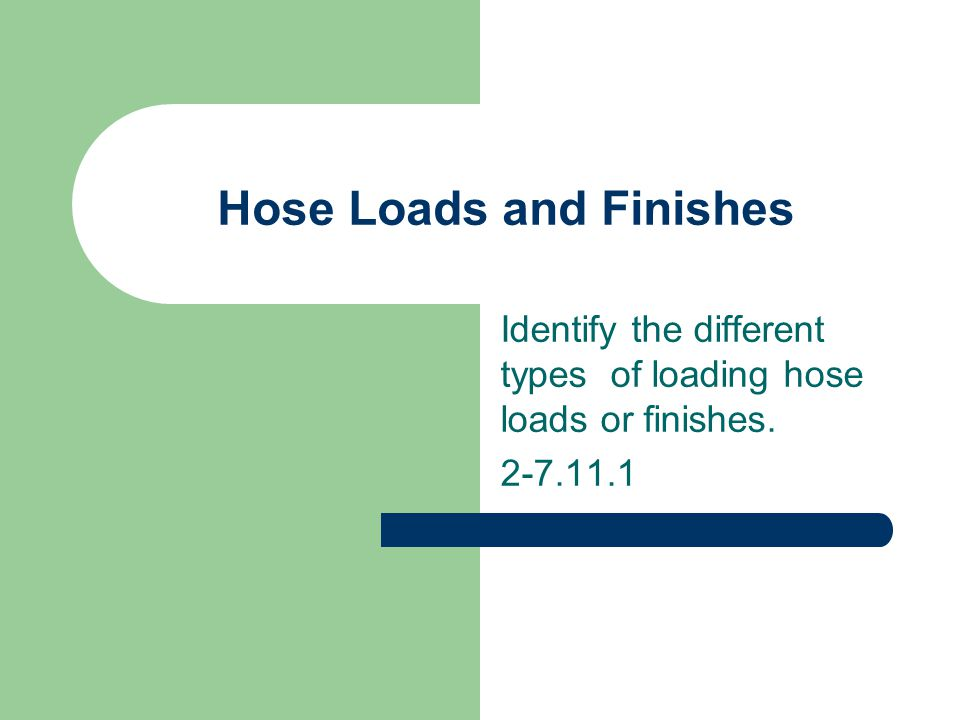 Hose Loads and Finishes