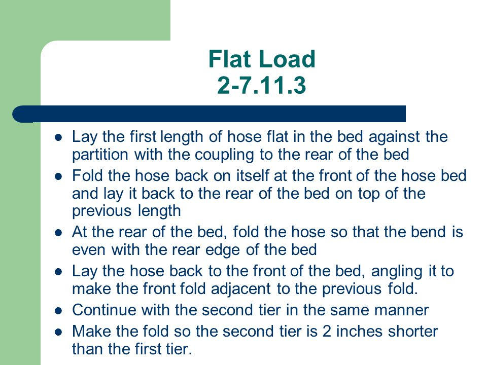 Flat Load 2-7.11.3 Lay the first length of hose flat in the bed against the partition with the coupling to the rear of the bed.