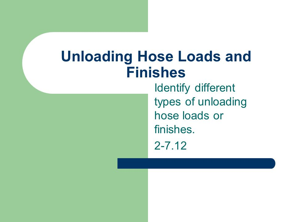 Unloading Hose Loads and Finishes