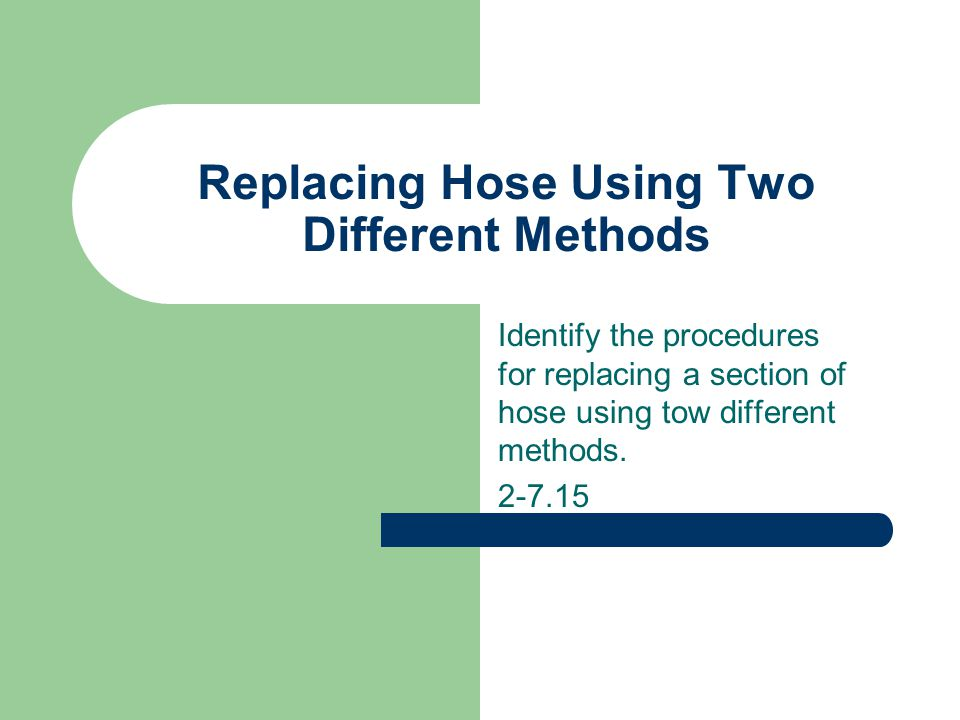 Replacing Hose Using Two Different Methods