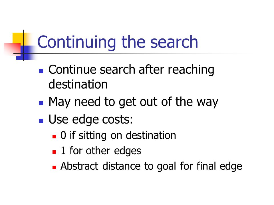 Continuing the search Continue search after reaching destination