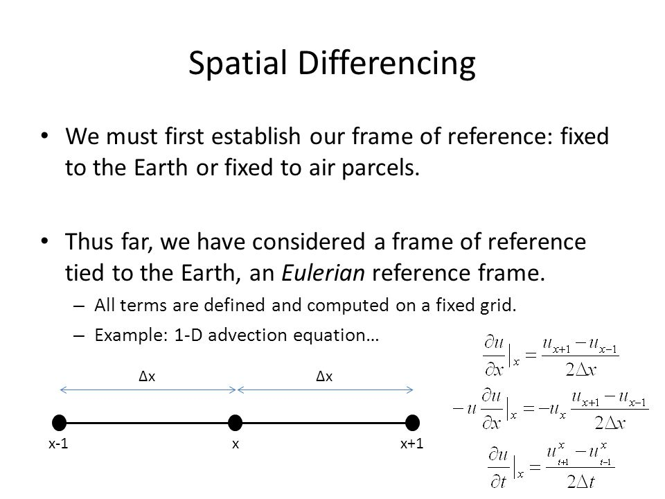 Spatial Differencing We must first establish our frame of reference: fixed to the Earth or fixed to air parcels.