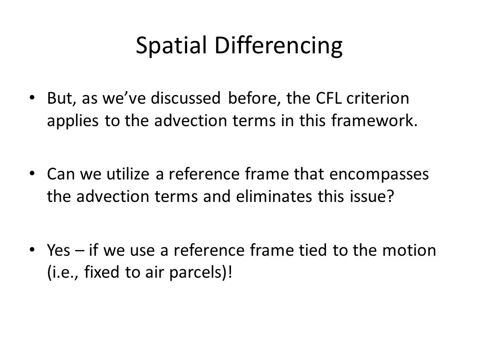 Spatial Differencing But, as we've discussed before, the CFL criterion applies to the advection terms in this framework.