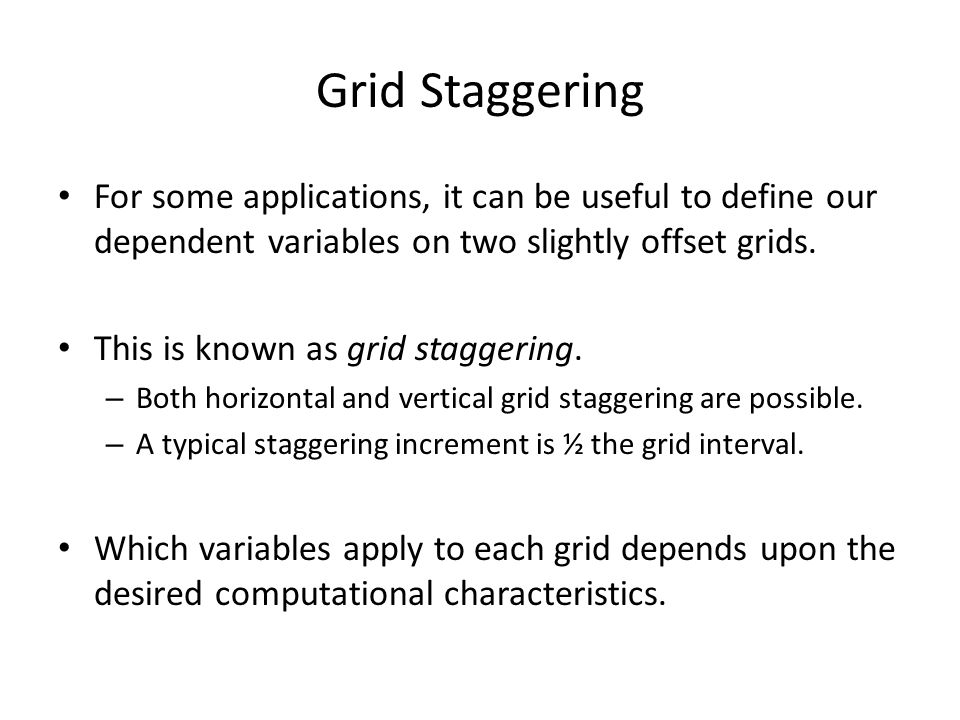 Grid Staggering For some applications, it can be useful to define our dependent variables on two slightly offset grids.