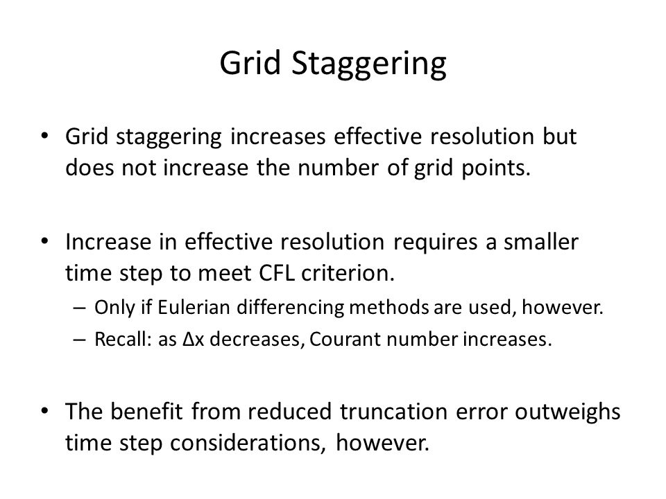 Grid Staggering Grid staggering increases effective resolution but does not increase the number of grid points.