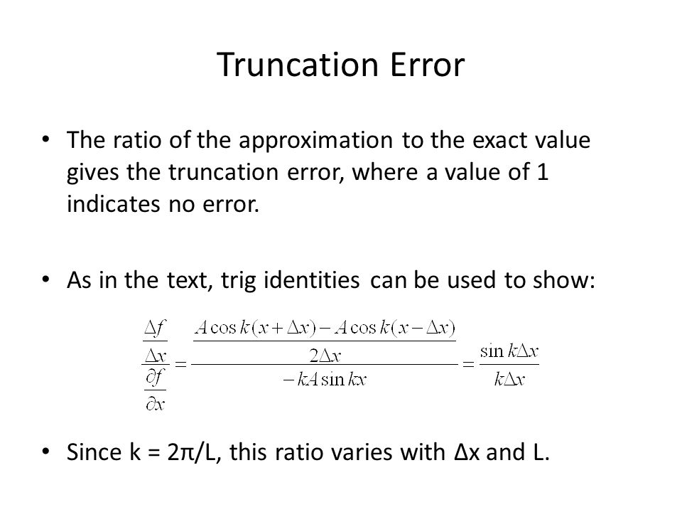 Truncation Error The ratio of the approximation to the exact value gives the truncation error, where a value of 1 indicates no error.