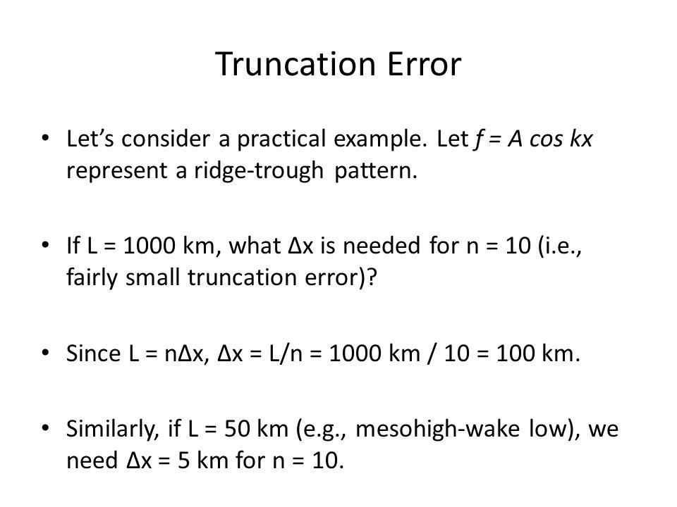 Truncation Error Let's consider a practical example. Let f = A cos kx represent a ridge-trough pattern.
