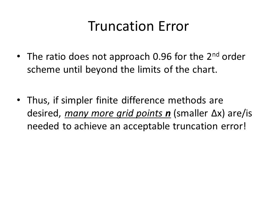 Truncation Error The ratio does not approach 0.96 for the 2nd order scheme until beyond the limits of the chart.