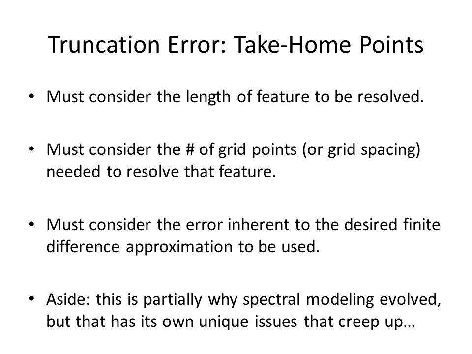 Truncation Error: Take-Home Points