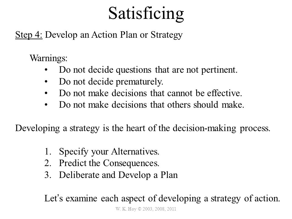 Satisficing Step 4: Develop an Action Plan or Strategy Warnings: