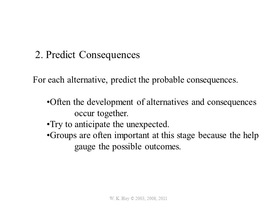 2. Predict Consequences For each alternative, predict the probable consequences.