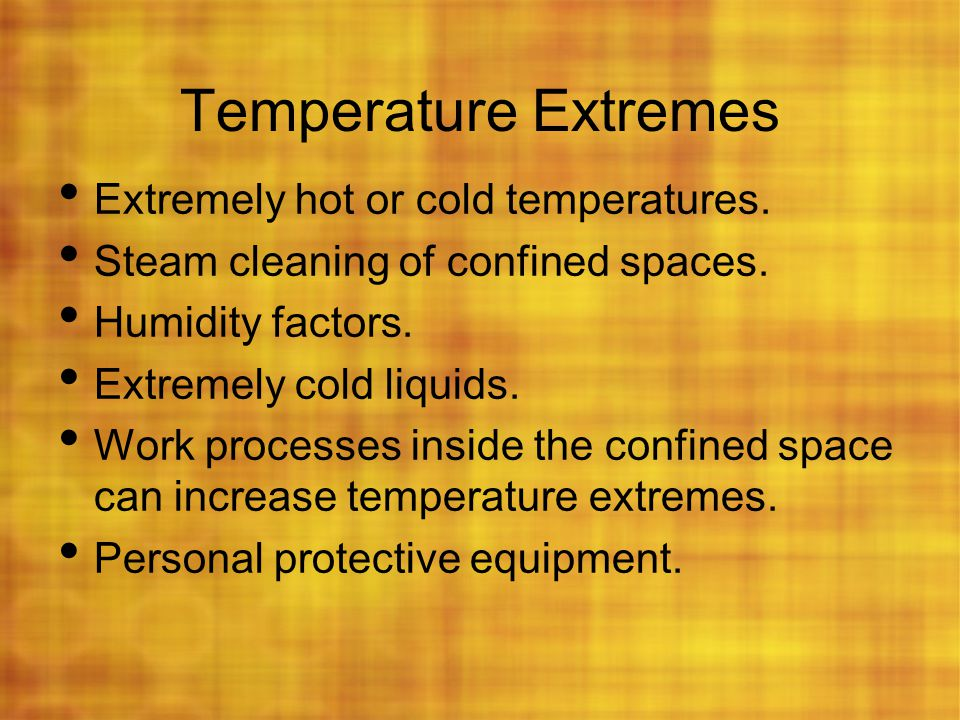 Temperature Extremes Extremely hot or cold temperatures.