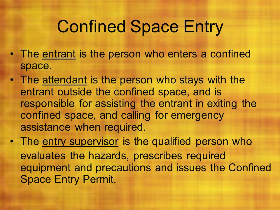 Confined Space Entry The entrant is the person who enters a confined space.