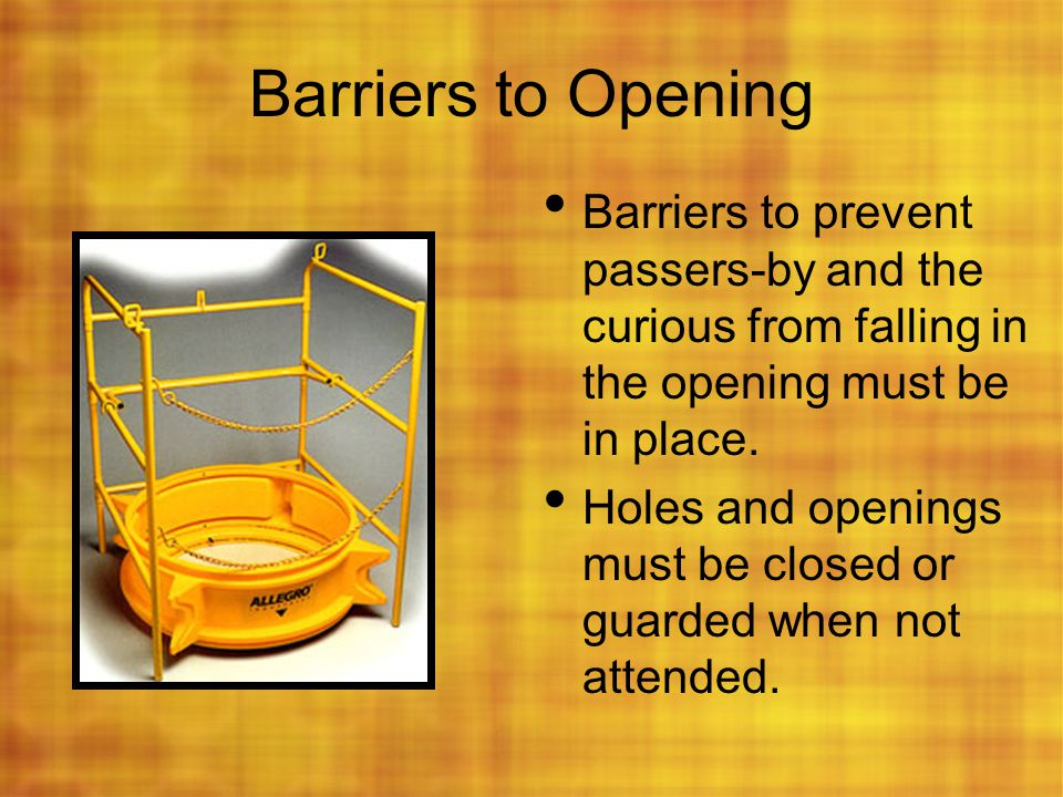 Barriers to Opening Barriers to prevent passers-by and the curious from falling in the opening must be in place.