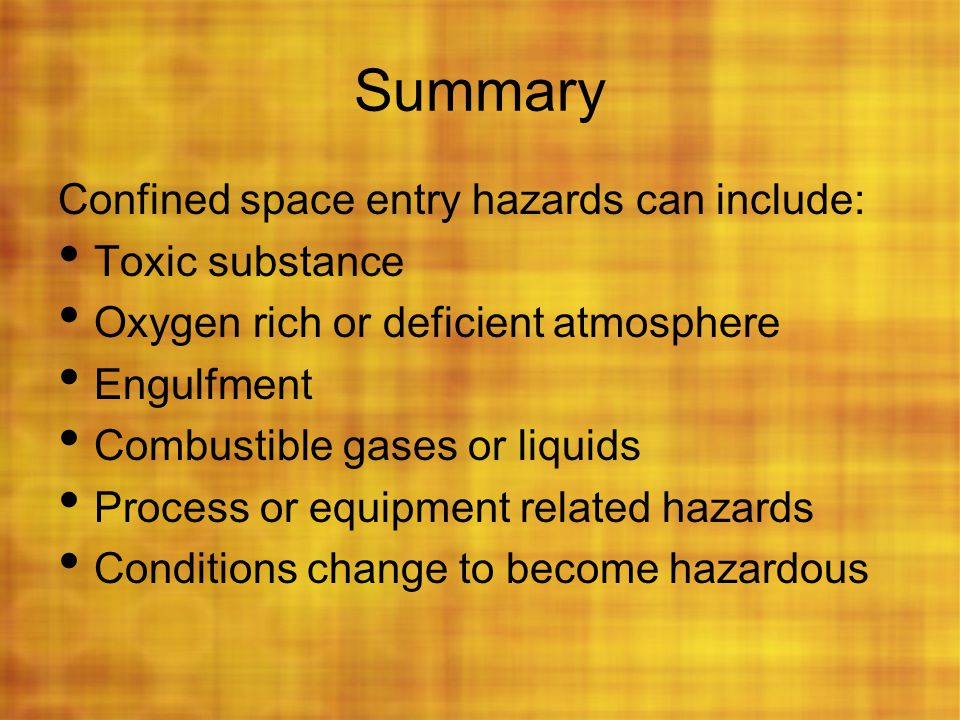 Summary Confined space entry hazards can include: Toxic substance