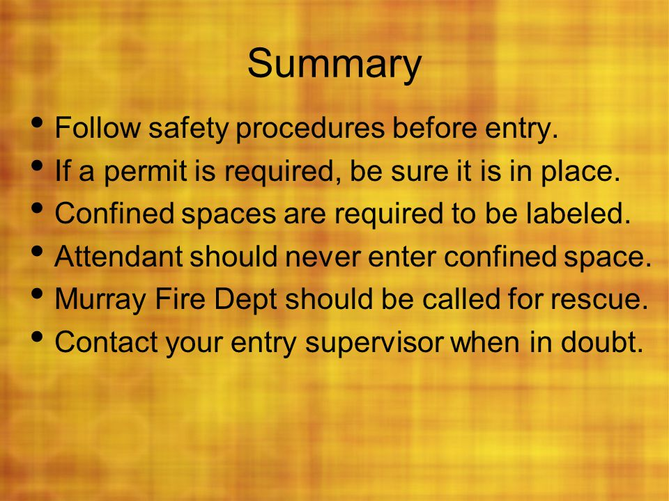 Summary Follow safety procedures before entry.