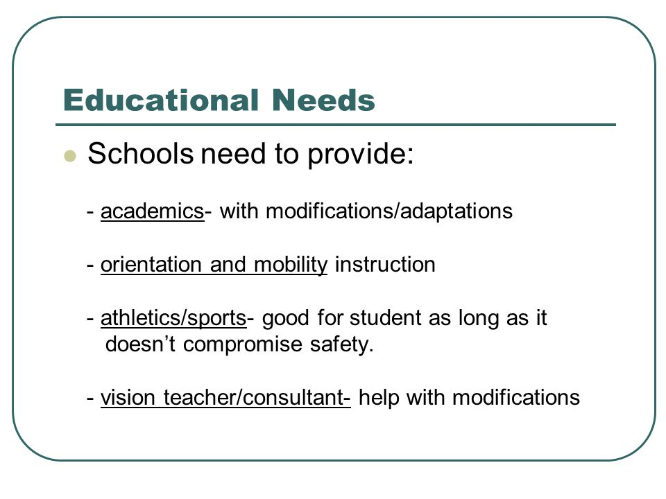 Educational Needs Schools need to provide: