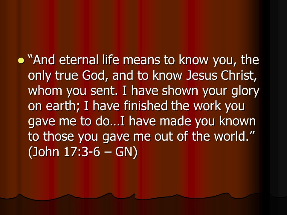 And eternal life means to know you, the only true God, and to know Jesus Christ, whom you sent.