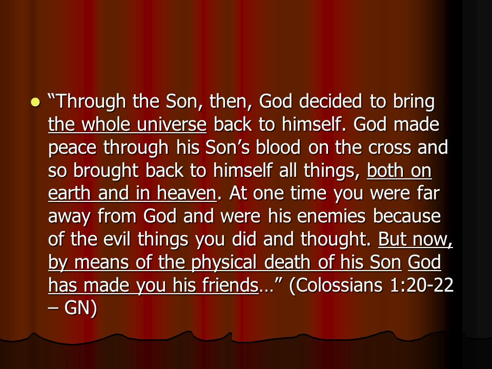 Through the Son, then, God decided to bring the whole universe back to himself.