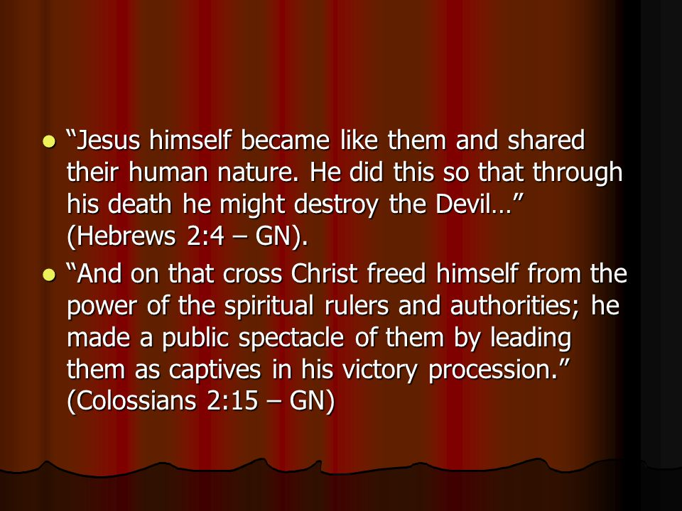 Jesus himself became like them and shared their human nature