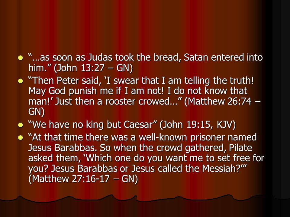 …as soon as Judas took the bread, Satan entered into him