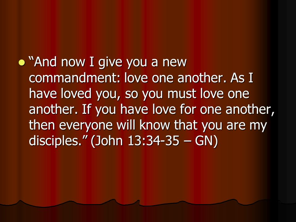And now I give you a new commandment: love one another