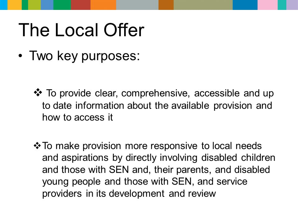 The Local Offer Two key purposes: