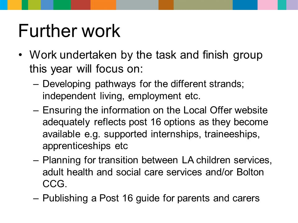 Further work Work undertaken by the task and finish group this year will focus on: