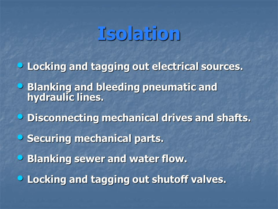 Isolation Locking and tagging out electrical sources.