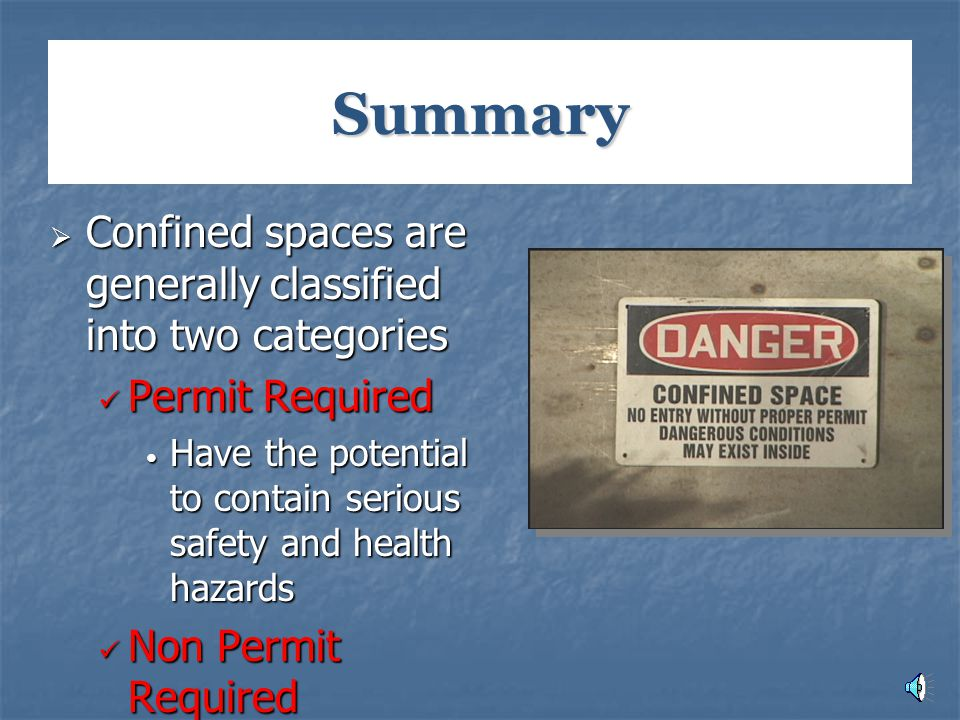 Summary Confined spaces are generally classified into two categories
