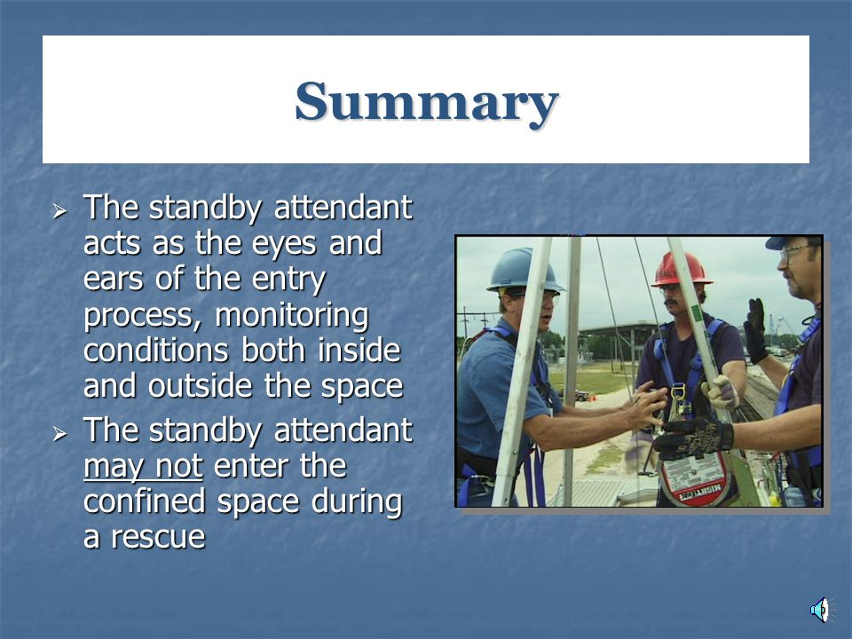 Summary The standby attendant acts as the eyes and ears of the entry process, monitoring conditions both inside and outside the space.