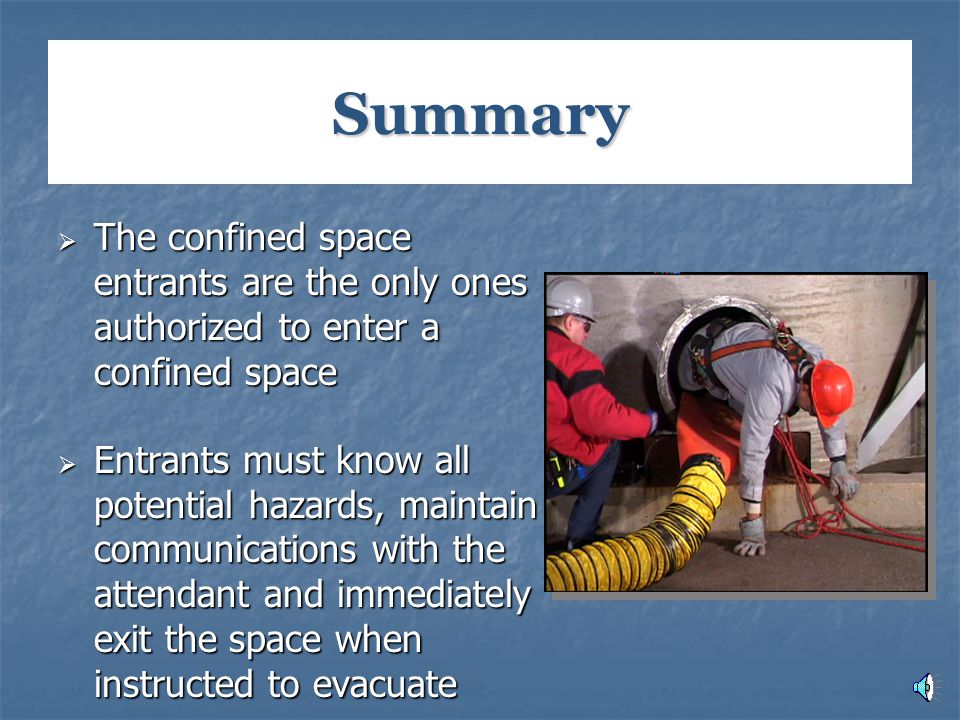 Summary The confined space entrants are the only ones authorized to enter a confined space.