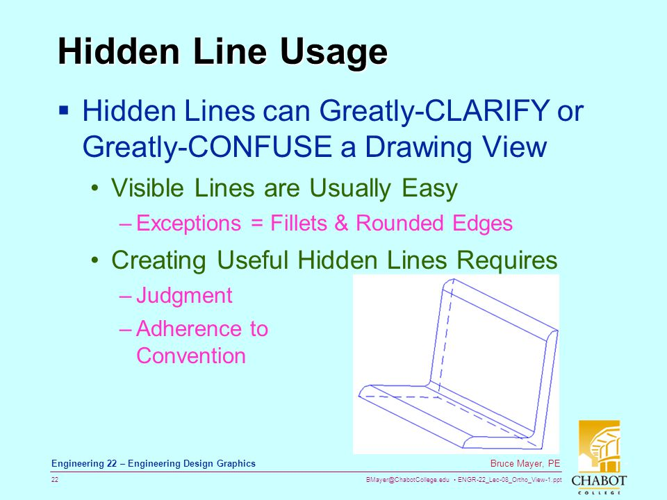 Hidden Line Usage Hidden Lines can Greatly-CLARIFY or Greatly-CONFUSE a Drawing View. Visible Lines are Usually Easy.