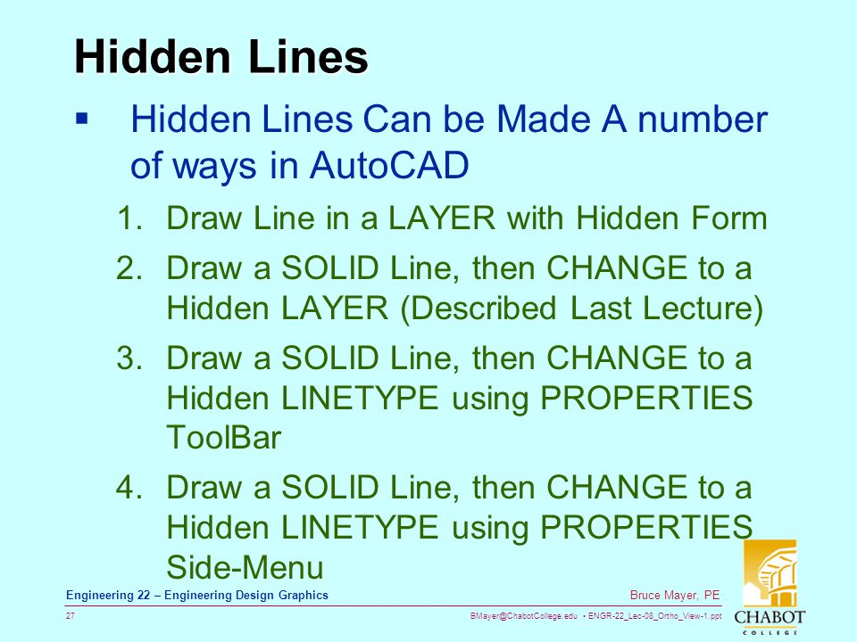 Hidden Lines Hidden Lines Can be Made A number of ways in AutoCAD