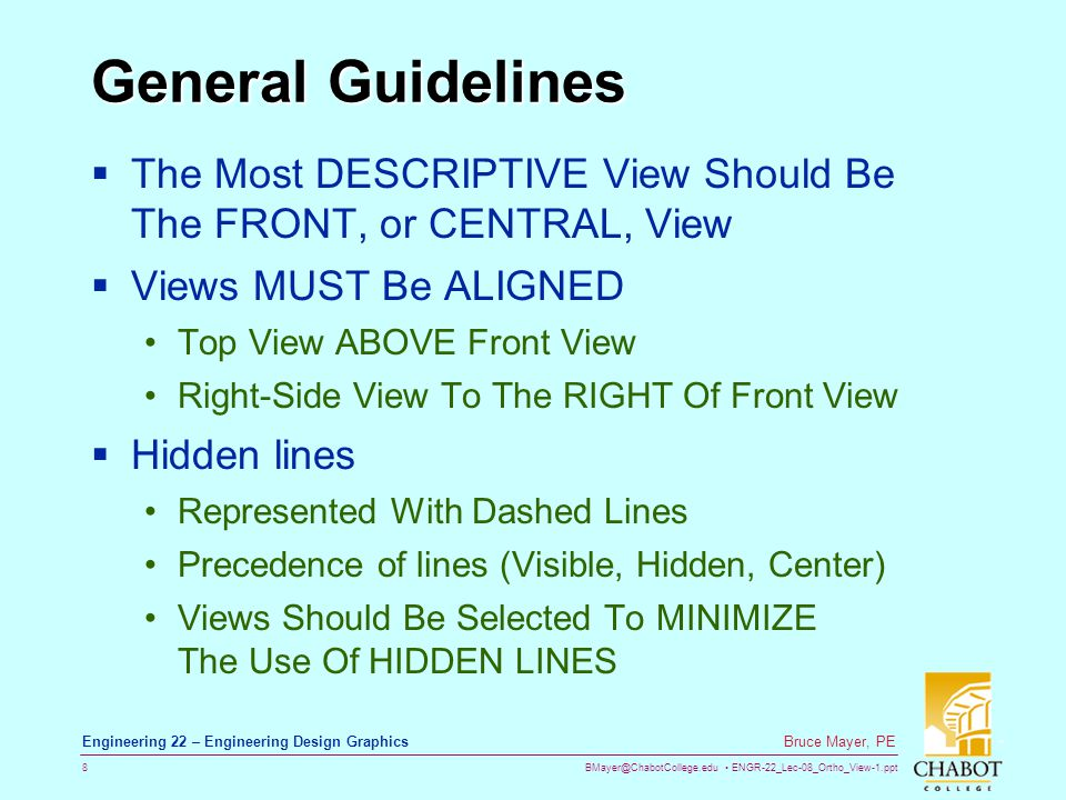 General Guidelines The Most DESCRIPTIVE View Should Be The FRONT, or CENTRAL, View. Views MUST Be ALIGNED.
