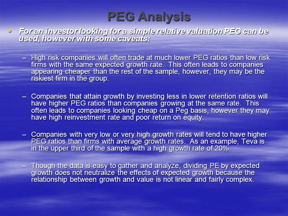 PEG Analysis For an investor looking for a simple relative valuation PEG can be used, however with some caveats: