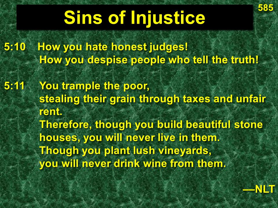 585 Sins of Injustice. 5:10 How you hate honest judges! How you despise people who tell the truth!