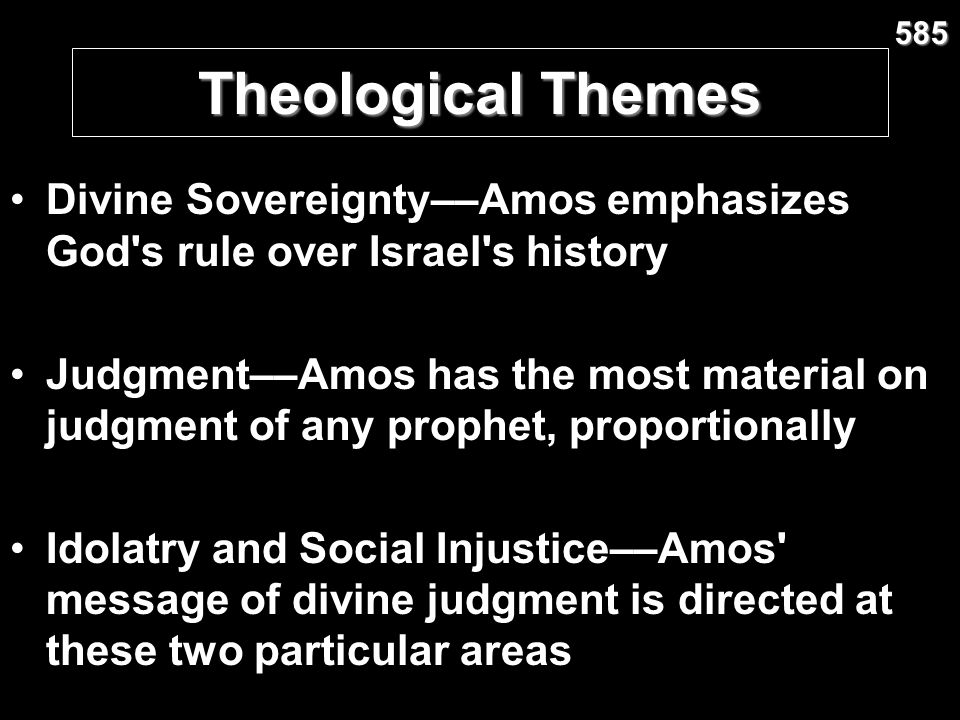 585 Theological Themes. Divine Sovereignty––Amos emphasizes God s rule over Israel s history.