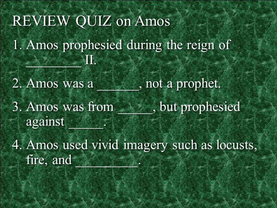 REVIEW QUIZ on Amos Amos prophesied during the reign of ________ II.