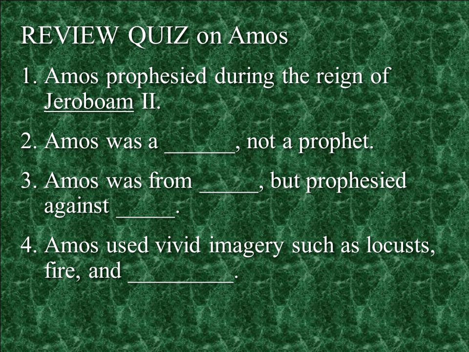 REVIEW QUIZ on Amos Amos prophesied during the reign of Jeroboam II.