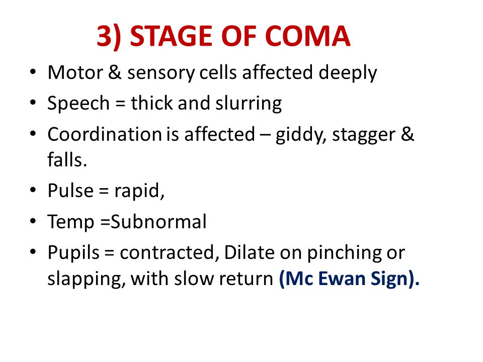 3) STAGE OF COMA Motor & sensory cells affected deeply
