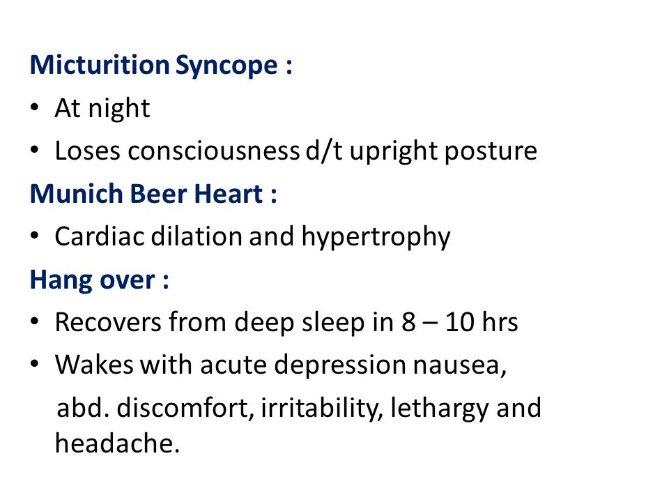 Micturition Syncope : At night. Loses consciousness d/t upright posture. Munich Beer Heart : Cardiac dilation and hypertrophy.