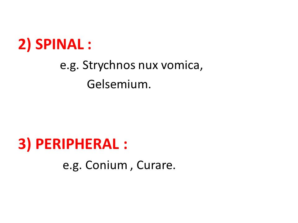 2) SPINAL : 3) PERIPHERAL : e.g. Strychnos nux vomica, Gelsemium.