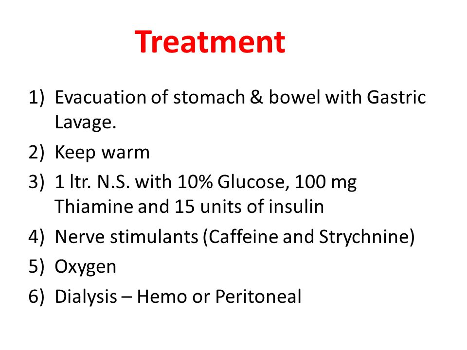 Treatment Evacuation of stomach & bowel with Gastric Lavage. Keep warm