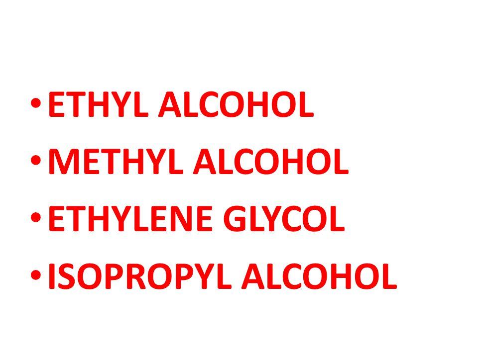 ETHYL ALCOHOL METHYL ALCOHOL ETHYLENE GLYCOL ISOPROPYL ALCOHOL