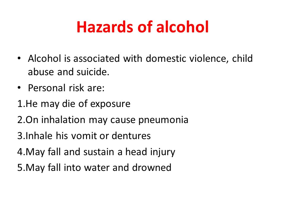 Hazards of alcohol Alcohol is associated with domestic violence, child abuse and suicide. Personal risk are: