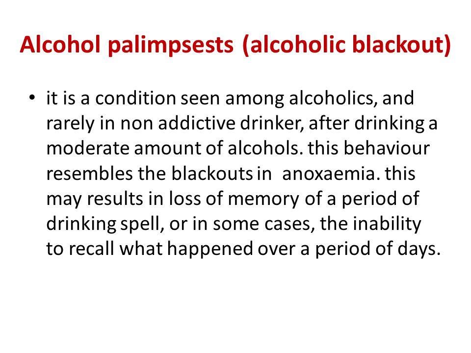Alcohol palimpsests (alcoholic blackout)