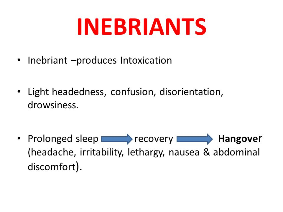 INEBRIANTS Inebriant –produces Intoxication