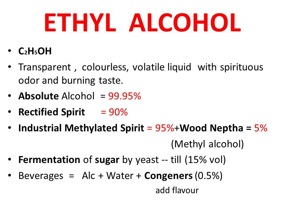 ETHYL ALCOHOL C2H5OH. Transparent , colourless, volatile liquid with spirituous odor and burning taste.